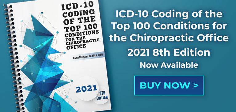 ICD-10 Coding of the Top 100 Conditions for the Chiropractic Office 2021 8th Edition Now Available. Buy Now